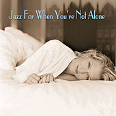 Play & Download Jazz for When You're Not Alone by Various Artists | Napster