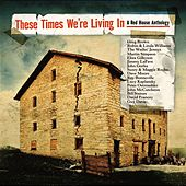 Play & Download These Times We're Living In: A Red House... by Various Artists | Napster