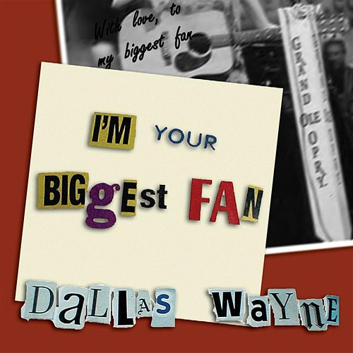 Play & Download I'm Your Biggest Fan by Dallas Wayne | Napster