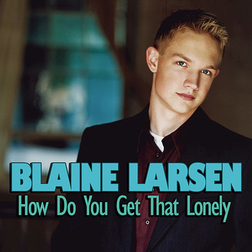 Play & Download How Do You Get That Lonely by Blaine Larsen | Napster