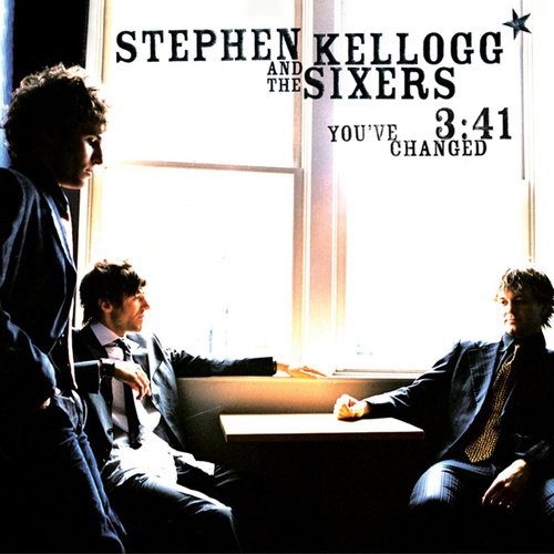 You've Changed by Stephen Kellogg