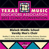2012 Texas Music Educators Association (TMEA): Blalack Middle School Varsity Men's Choir by Blalack Middle School Varsity Men's Choir