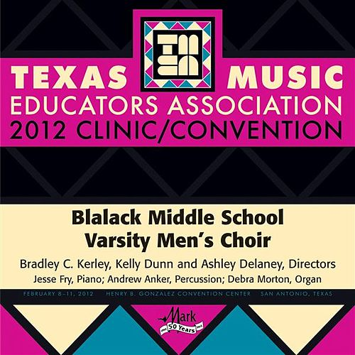 Play & Download 2012 Texas Music Educators Association (TMEA): Blalack Middle School Varsity Men's Choir by Blalack Middle School Varsity Men's Choir | Napster