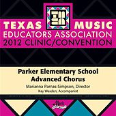 Play & Download 2012 Texas Music Educators Association (TMEA): Parker Elementary School Advanced Chorus by Various Artists | Napster