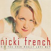 Play & Download Did You Ever Really Love Me? by Nicki French | Napster