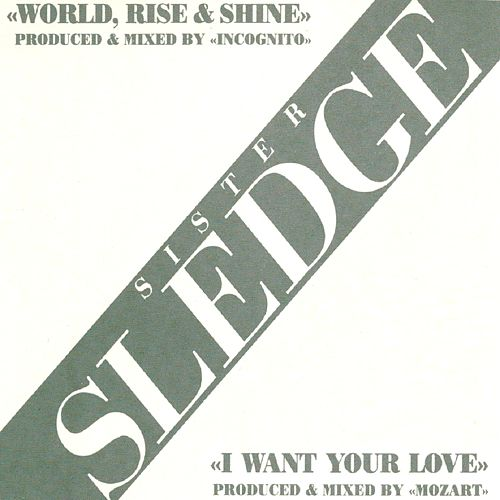 Play & Download World Rise & Shine/ I Want Your Love by Sister Sledge | Napster