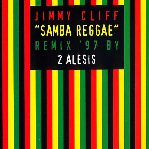 Play & Download Samba Reggae (Remix '97 By 2 Alesis) by Jimmy Cliff | Napster