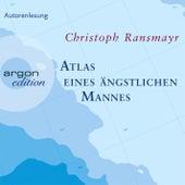 Atlas eines ängstlichen Mannes Gekürzte Fassung by Christoph Ransmayr