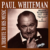 Paul Whiteman: A Tribute To His Music (Original Recordings 1927-1930) by Paul Whiteman