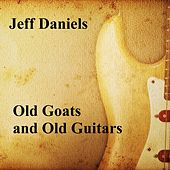 Play & Download Old Goats and Old Guitars by Jeff Daniels | Napster