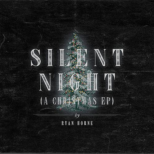 Play & Download Silent Night (A Christmas EP) by Ryan Horne | Napster