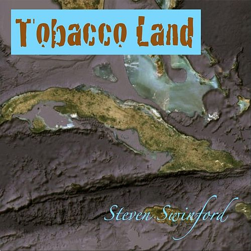 Tobacco Land by Steven Swinford