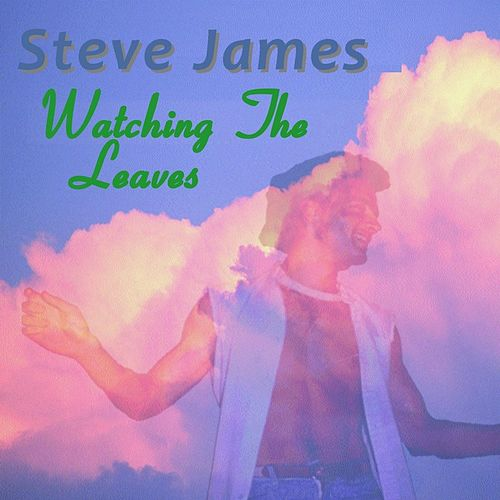 Play & Download Watching the Leaves by Steve James | Napster
