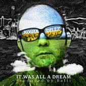 Play & Download It Was All a Dream by Kosha Dillz | Napster