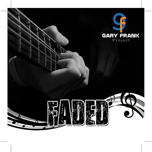 Play & Download Faded by The Gary Frank Project | Napster