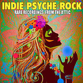 Indie Psyche Rock - Rare Recordings from the Attic by Various Artists