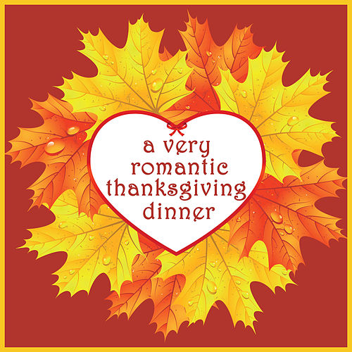 Play & Download A Very Romantic Thanksgiving Dinner by Various Artists | Napster
