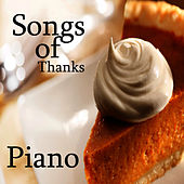 Play & Download Thanksgiving: Piano Songs of Thanks by Music Themes Players | Napster