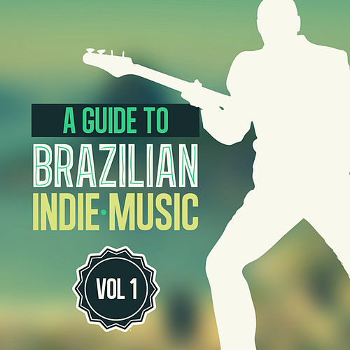 Play & Download A Guide to Brazilian Indie Music Vol 1 by Various Artists | Napster