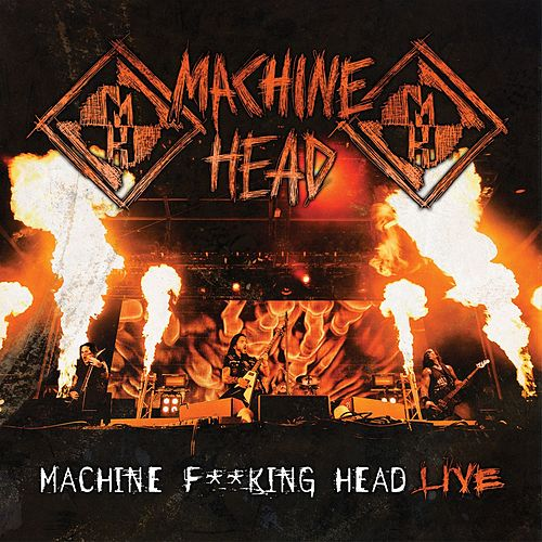 Machine F**king Head Live by Machine Head