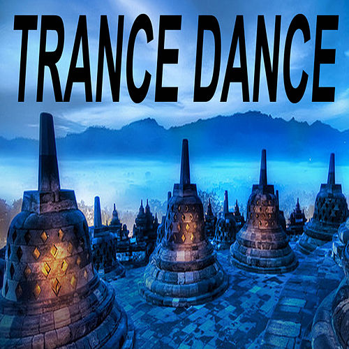 Play & Download Trance Dance 'the Best of Psy Techno, Goa Trance & Progressice Tech House Anthems' by Various Artists | Napster