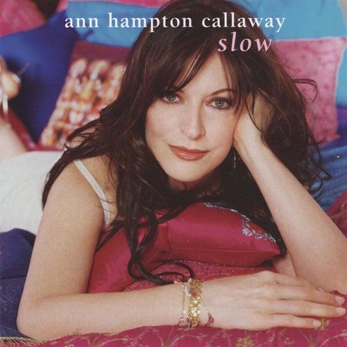 Slow by Ann Hampton Callaway