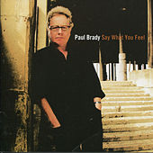 Play & Download Say What You Feel by Paul Brady | Napster