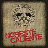 Noreste Caliente by A Band of Bitches