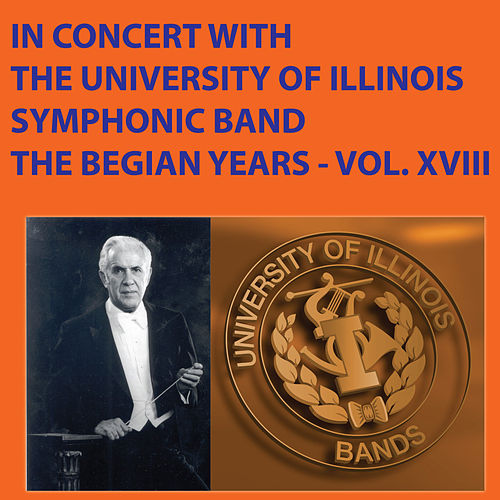 Play & Download In Concert with the University of Illinois Symphonic Band The Begian Years Vol. XVIII by University Of Illinois Symphonic Band | Napster