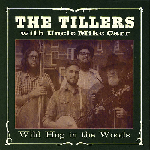 Play & Download Wild Hog in the Woods (feat.Uncle Mike Carr) by The Tillers | Napster