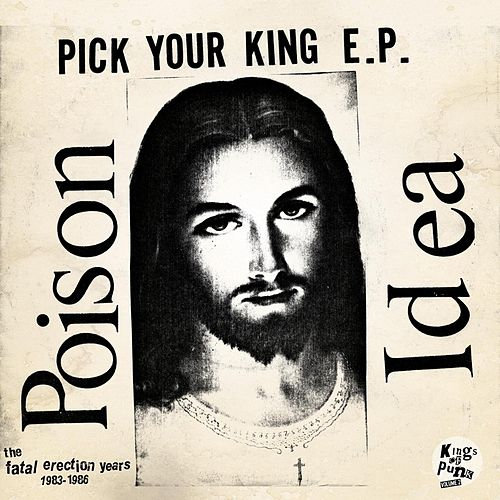 Play & Download Pick Your King E.P. / Record Collectors Are Pretentious Assholes (The Fatal Erection Years: 1983-1986) by Poison Idea | Napster