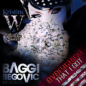 Play & Download Everything That I Got (The Baggi Begovic Electro Remixes) by Kristine W. | Napster