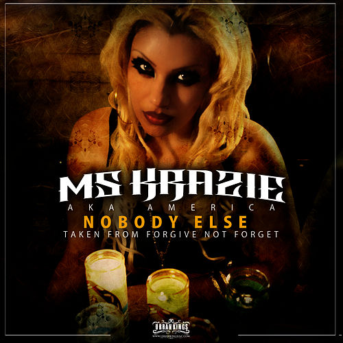 Play & Download Nobody Else - Single taken from Forgive Not Forget by Ms. Krazie | Napster