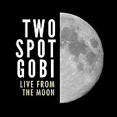 Live From The Moon by Two Spot Gobi