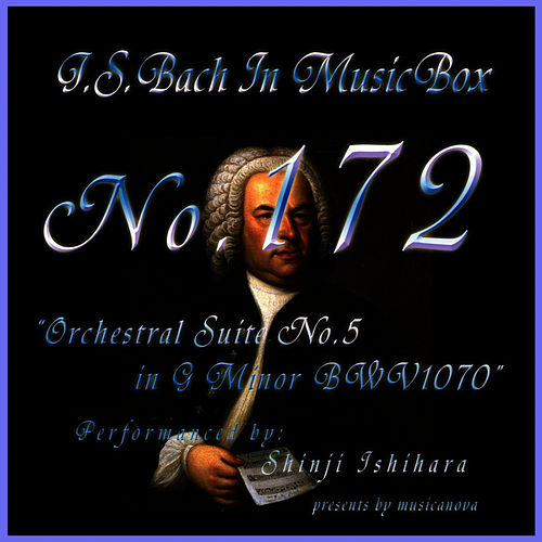 Bach In Musical Box 172 / Orchestral Suite No5 G Minor Bwv1070 by Shinji Ishihara