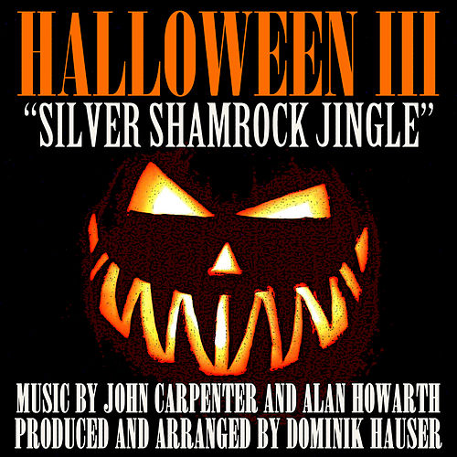 The Silver Shamrock Jingle - (From the Original Score to 'Halloween III: Season Of the Witch') (Single) by Dominik Hauser