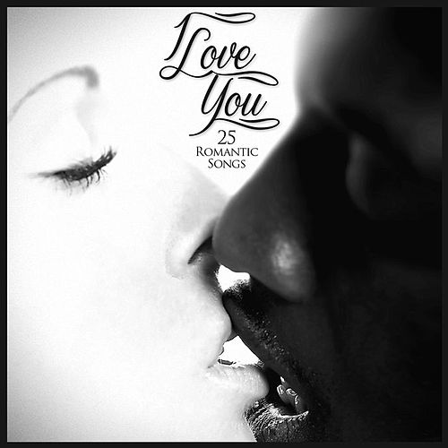 I Love You 25 Romantic Songs by Various Artists