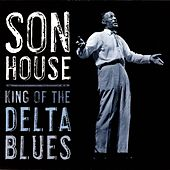 King Of The Delta Blues by Son House