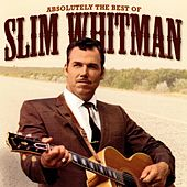 Absolutely the Best Of Slim Whitman by Slim Whitman