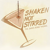 Shaken Not Stirred - The James Bond Themes by Various Artists