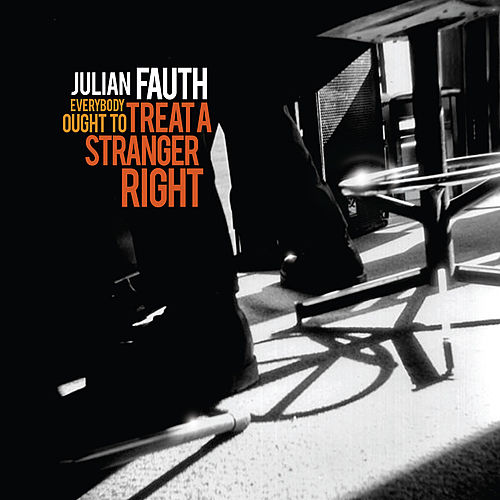 Everybody Ought to Treat a Stranger Right by Julian Fauth