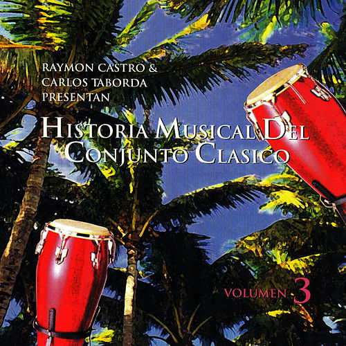 Play & Download Historia Musical Del Conjunto Clasico Vol.3 by Conjunto Clasico | Napster