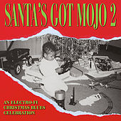 Play & Download Santa's Got Mojo 2 - An Electro-Fi Christmas Blues Celebration by Various Artists | Napster