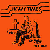 Play & Download I'm Single by Heavy Times | Napster