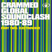 Play & Download Crammed Global Soundclash 1980-89 (Part 2: Electrowave) by Various Artists | Napster