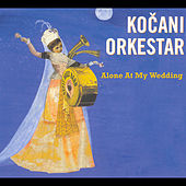 Play & Download Alone At My Wedding by Kocani Orkestar | Napster