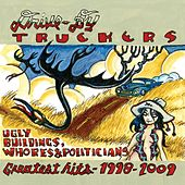 Play & Download Ugly Buildings, Whores And Politicians - Greatest Hits 1998 - 2009 by Drive-By Truckers | Napster