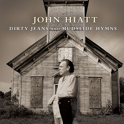 Play & Download Dirty Jeans And Mudslide Hymns by John Hiatt | Napster