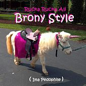 Play & Download Brony Style (Ima Pedophile) by Rucka Rucka Ali | Napster