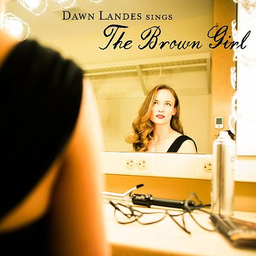 Play & Download The Brown Girl by Dawn Landes | Napster